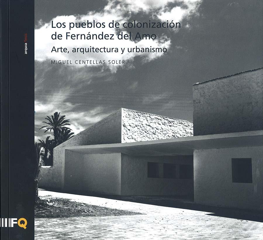 Los pueblos de colonización de José Luis Fernández del Amo. Arte, arquitectura y urbanismo.